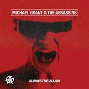 CD MICHAEL GRANT & THE ASSASSINS - ALWAYS THE VILLAIN