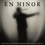 CD  EN MINOR - WHEN THE COLD TRUTH HAS WORN ITS MISERABLE WELCO