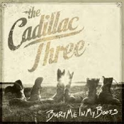 CD THE CADILLAC THREE-BURY ME IN MY BOOTS