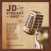 CD JD & THE STRAIGHT SHOT-GOOD LUCK AND GOOD NIGHT