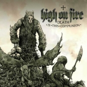 2LP HIGH ON FIRE - DEATH IS THIS COMMUNION