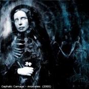 CD CEPHALIC CARNAGE- Anomalies